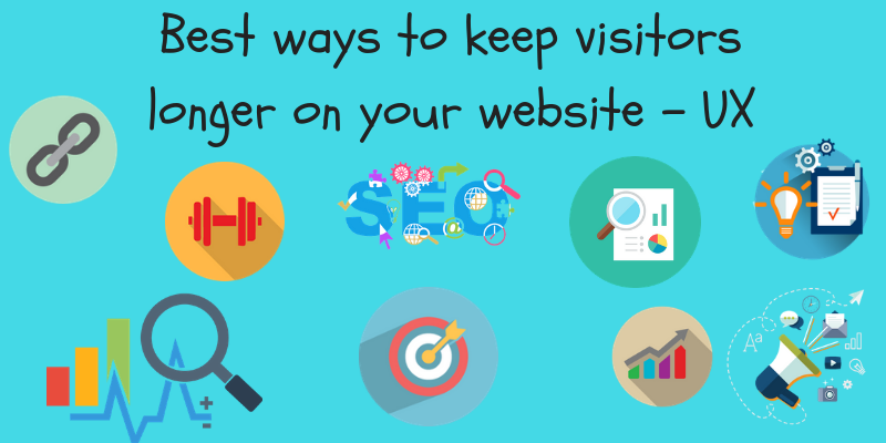Best ways to keep visitors longer on your website
